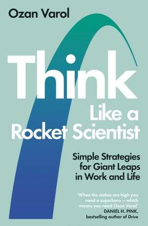 Think Like a Rocket Scientist de Ozan Varol