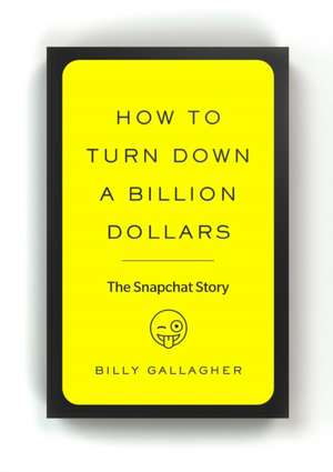 How to Turn Down a Billion Dollars de Billy Gallagher