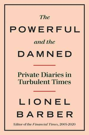 Barber, L: The Powerful and the Damned de Lionel Barber