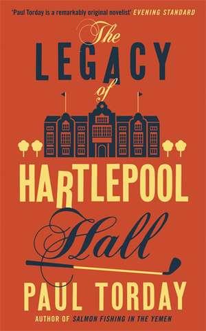 The Legacy of Hartlepool Hall de Paul Torday