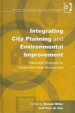 Integrating City Planning And Environmental Improvement: Practicable Strategies For Sustainable Urban Development de Donald Miller
