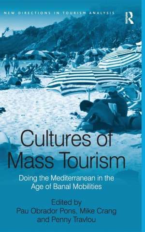 Cultures of Mass Tourism: Doing the Mediterranean in the Age of Banal Mobilities de Pau Obrador Pons