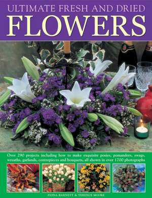 Flower Arranging:  290 Projects for Fresh and Dried Bouquets, Garlands and Posies de Fiona Barnett