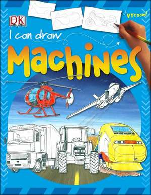I Can Draw Machines de  Dk Publishing
