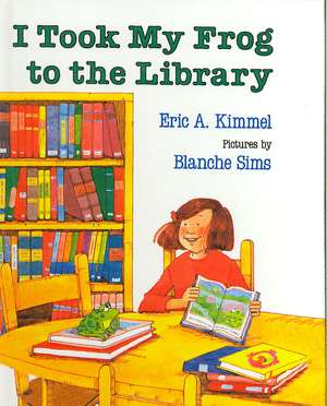 I Took My Frog to the Library de Eric A Kimmel