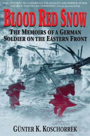 Blood Red Snow:  The Memoirs of a German Soldier on the Eastern Front de G Koschorrek