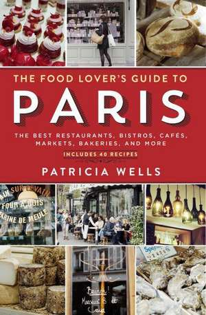 The Food Lover's Guide to Paris de Patricia Wells