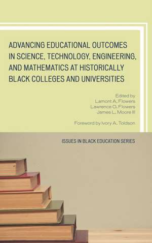 Advancing Educational Outcomes in Science, Technology, Engineering, and Mathematics at Historically Black Colleges and Universities de James L.III Moore