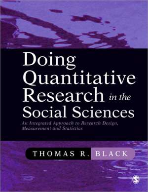 Doing Quantitative Research in the Social Sciences: An Integrated Approach to Research Design, Measurement and Statistics de Thomas R. Black