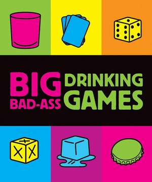 Big Bad-Ass Drinking Games de Jordana Tusman