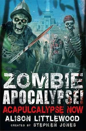 Zombie Apocalypse! Acapulcalypse Now! de Alison Littlewood