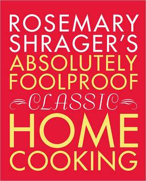 Rosemary Shrager's Absolutely Foolproof Classic Home Cooking de Rosemary Shrager