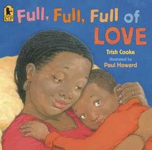 Full, Full, Full of Love de Trish Cooke