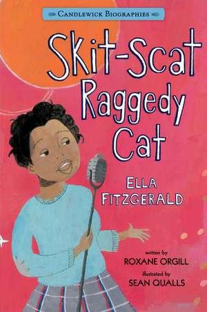 Skit-Scat Raggedy Cat:  Ella Fitzgerald de Roxane Orgill