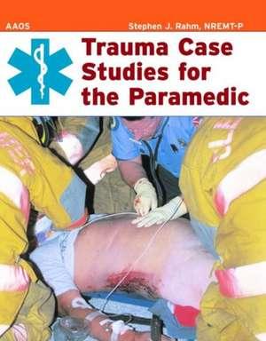Trauma Case Studies for the Paramedic de Stephen J. Rahm