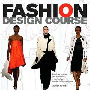 Fashion Design Course:  The Practical Guide for Aspiring Fashion Designers de Steven Faerm