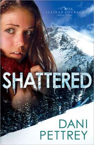 Shattered de Dani Pettrey