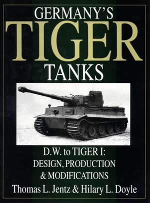 Germany's Tiger Tanks D.W. to Tiger I