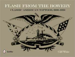 Flash from the Bowery: Classic American Tattoos, 1900-1950 imagine