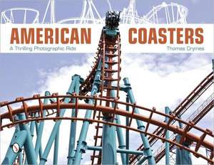American Coasters:  A Thrilling Photographic Ride de Thomas Crymes
