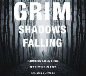 Grim Shadows Falling:  Haunting Tales from Terrifying Places de Benjamin S. Jeffries