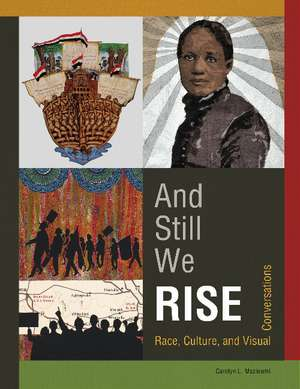 And Still We Rise: Race, Culture and Visual Conversations de Carolyn L Mazloomi