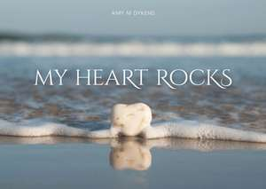 My Heart Rocks de Amy M Dykens