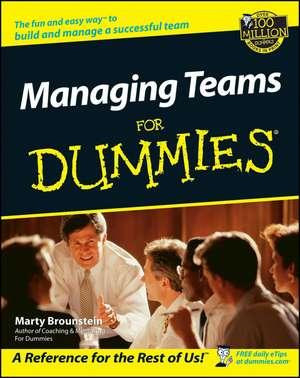 Managing Teams For Dummies de Marty Brounstein