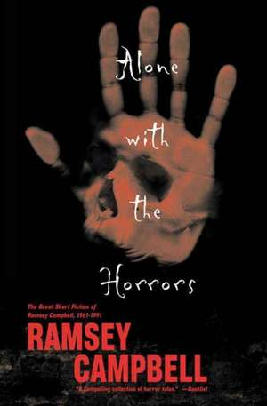 Alone with the Horrors:  The Great Short Fiction of Ramsey Campbell 1961-1991 de Ramsey Campbell