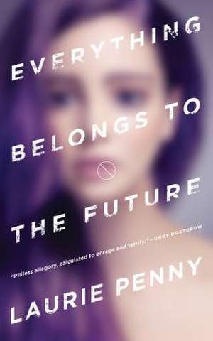 Everything Belongs to the Future de Laurie Penny