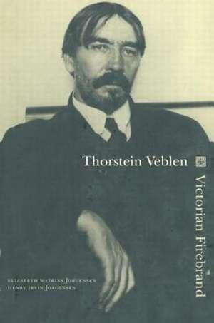 Thorstein Veblen:  Victoria Firebrand de Elizabeth Jorgensen