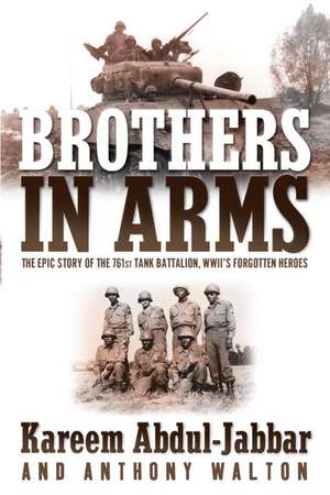 Brothers in Arms:  The Epic Story of the 761st Tank Battalion, WWII's Forgotten Heroes de Kareem Abdul-Jabbar