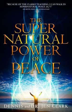 The Supernatural Power of Peace de Dennis Clark