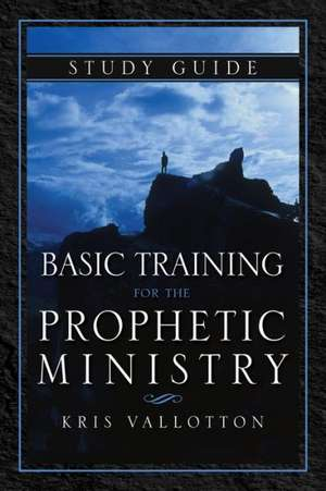 Basic Training for the Prophetic Ministry Study Guide de Kris Vallotton