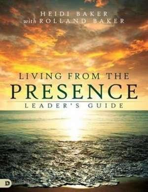 Living from the Presence Leader's Guide de Heidi Baker
