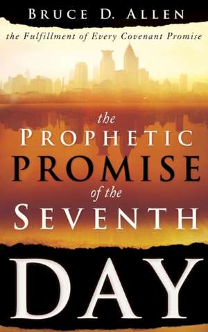 The Prophetic Promise of the Seventh Day de Bruce D. Allen