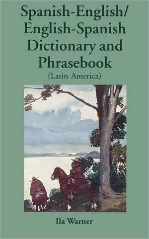 Spanish-English/English-Spanish (Latin America) Dictionary & Phrasebook de Ila Warner