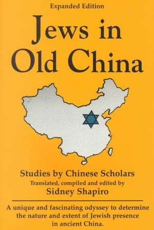 Jews in Old China: Studies by Chinese Scholars -- Expanded Edition de Sidney Shapiro