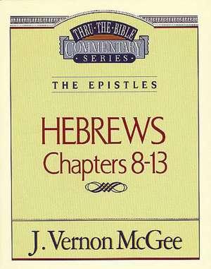 Thru the Bible Vol. 52: The Epistles (Hebrews 8-13) de J. Vernon McGee