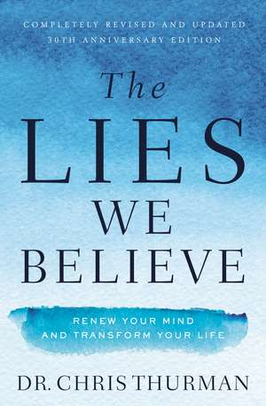 The Lies We Believe: Renew Your Mind and Transform Your Life de Dr. Chris Thurman