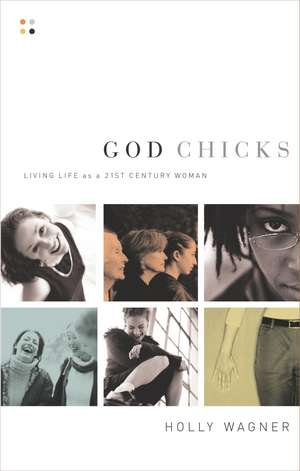 God Chicks: Living Life As A 21st Century Woman de Holly Wagner