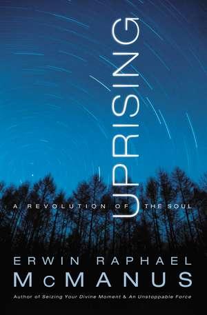 Uprising: A Revolution of the Soul de Erwin Raphael McManus
