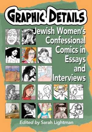 Graphic Details:  Jewish Women's Confessional Comics in Essays and Interviews de Sarah Lightman