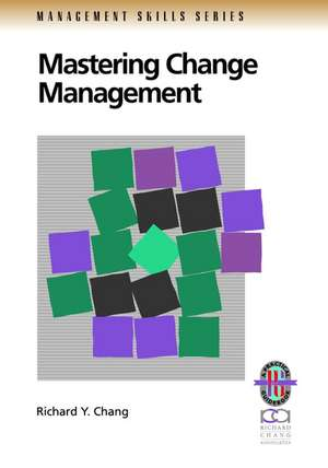 Mastering Change Management: A Practical Guide to Turning Obstacles into Opportunities de Richard Y. Chang