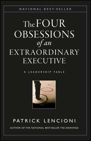 The Four Obsessions of an Extraordinary Executive: A Leadership Fable de Patrick Lencioni