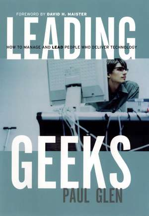 Leading Geeks: How to Manage and Lead the People Who Deliver Technology de Paul Glen