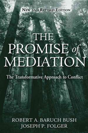 The Promise of Mediation: The Transformative Approach to Conflict de Robert A. Baruch Bush