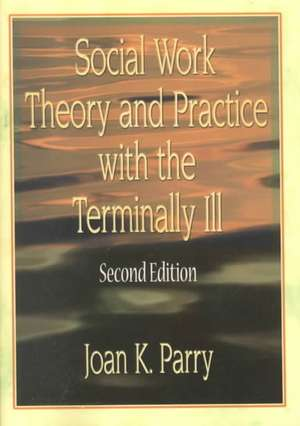 Social Work Theory and Practice with the Terminally Ill de Joan K. Parry
