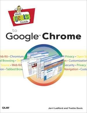 Web Geek's Guide to Google Chrome de Jerri Ledford