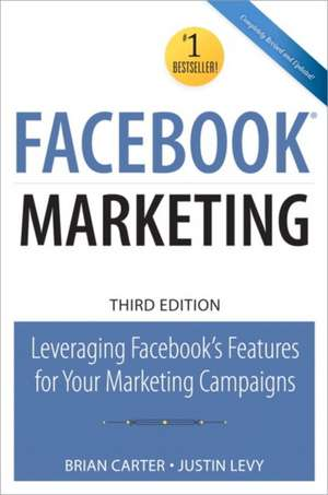 Facebook Marketing:  Leveraging Facebook's Features for Your Marketing Campaigns de Justin Levy